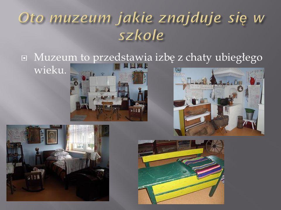 Muzeum to przedstawia izbę z chaty ubiegłego wieku.