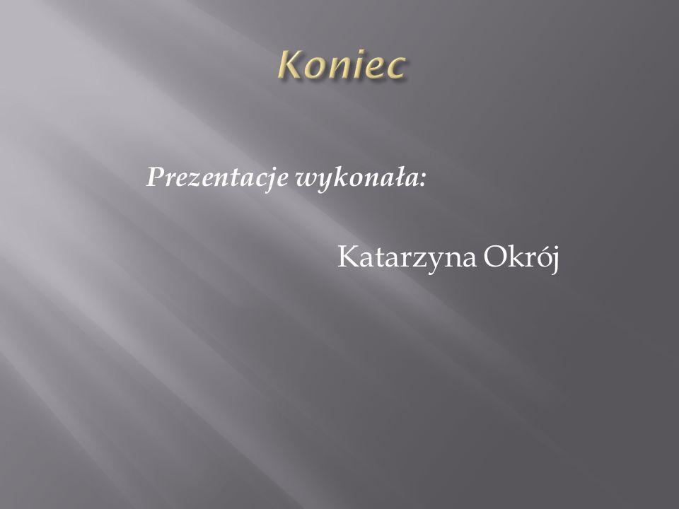 Prezentacje wykonała: Katarzyna Okrój