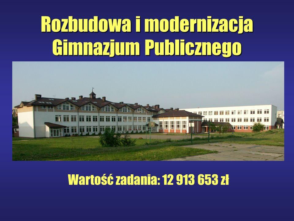 Rozbudowa i modernizacja Gimnazjum Publicznego Wartość zadania: 12 913 653 zł
