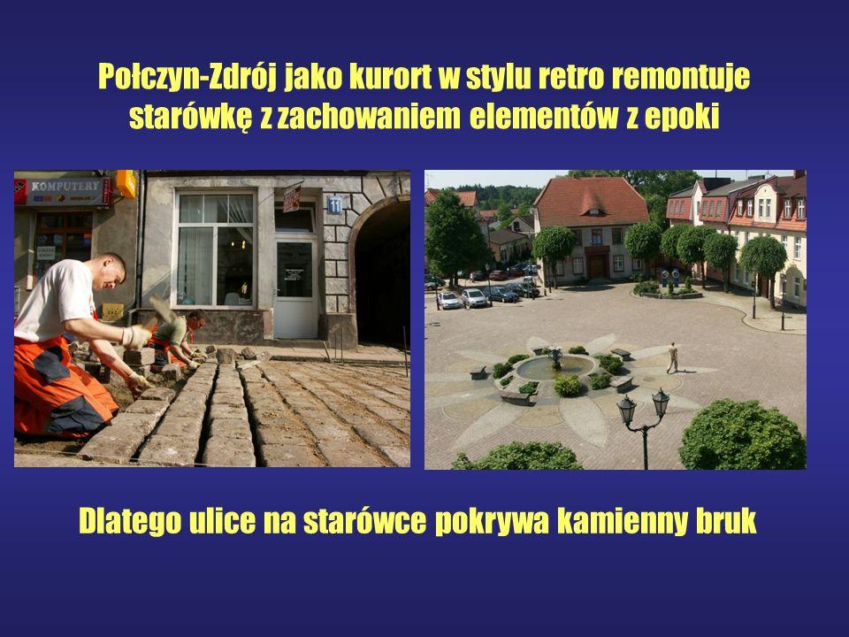 Połczyn-Zdrój jako kurort w stylu retro remontuje starówkę z zachowaniem elementów z epoki Dlatego ulice na starówce pokrywa kamienny bruk