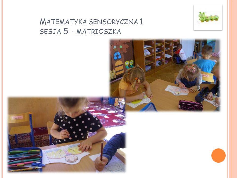M ATEMATYKA SENSORYCZNA 1 SESJA 5 - MATRIOSZKA