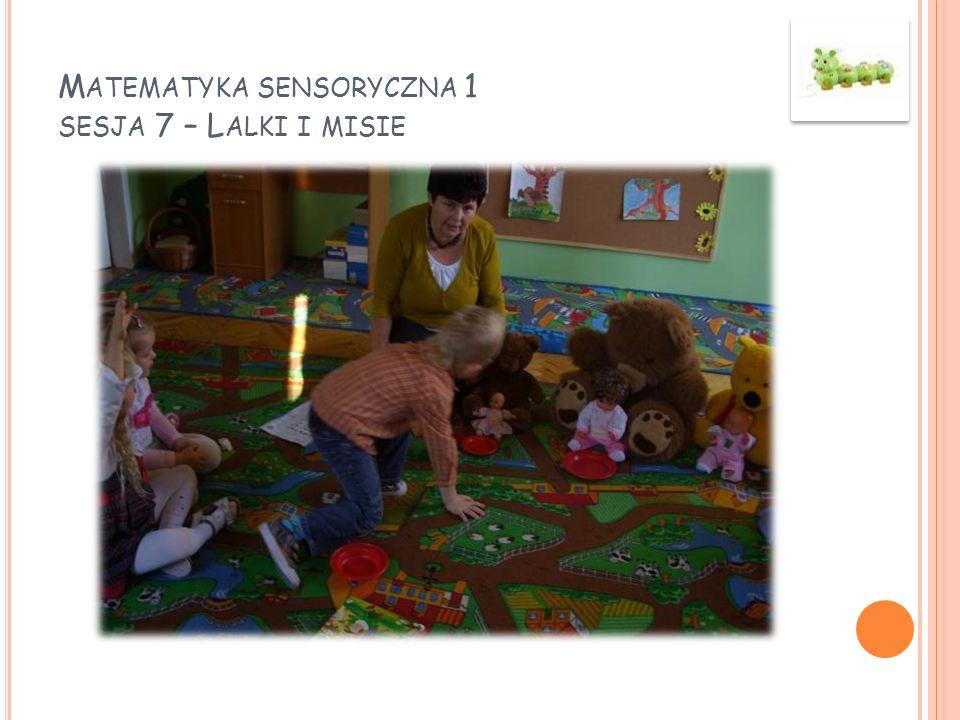 M ATEMATYKA SENSORYCZNA 1 SESJA 7 – L ALKI I MISIE