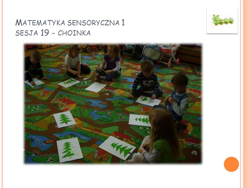 M ATEMATYKA SENSORYCZNA 1 SESJA 19 - CHOINKA