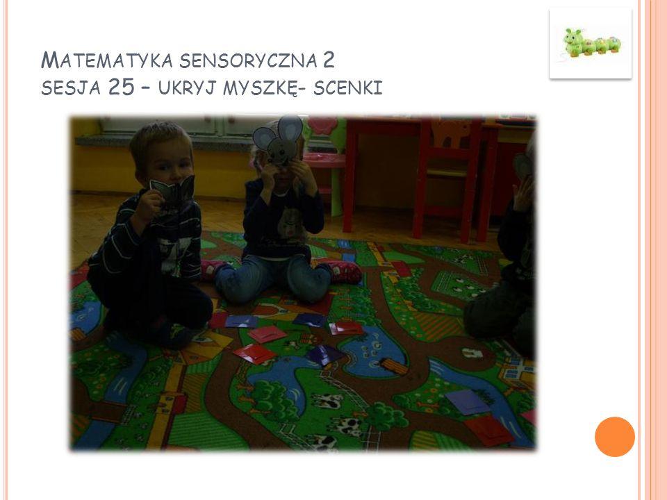 M ATEMATYKA SENSORYCZNA 2 SESJA 25 – UKRYJ MYSZKĘ - SCENKI