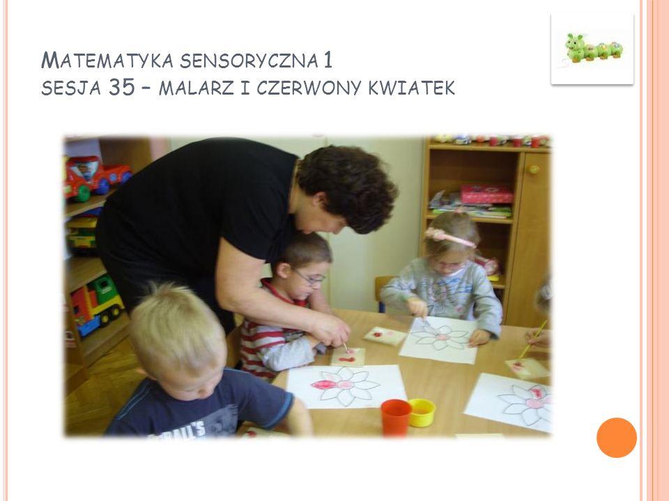 M ATEMATYKA SENSORYCZNA 1 SESJA 35 – MALARZ I CZERWONY KWIATEK