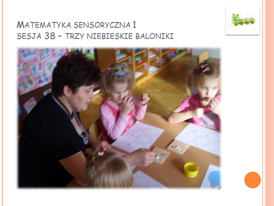 M ATEMATYKA SENSORYCZNA 1 SESJA 38 – TRZY NIEBIESKIE BALONIKI