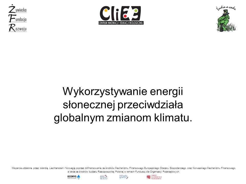 Wykorzystywanie energii słonecznej przeciwdziała globalnym zmianom klimatu.