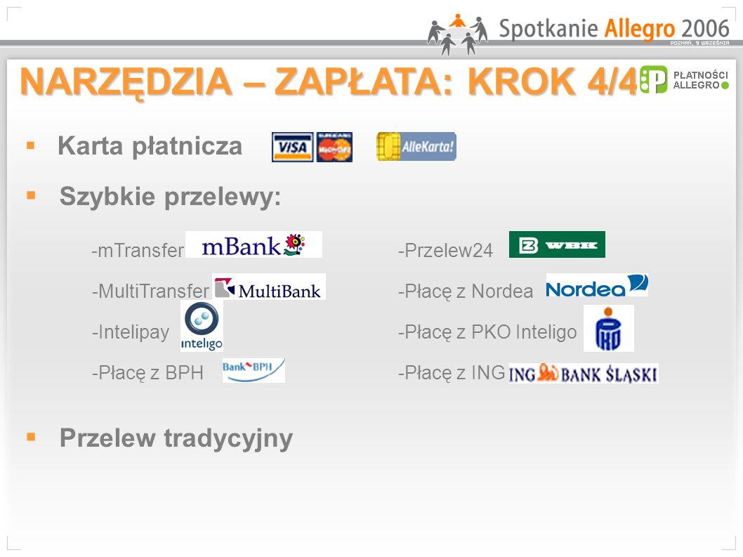 Karta płatnicza Szybkie przelewy: -mTransfer-Przelew24 -MultiTransfer-Płacę z Nordea -Intelipay-Płacę z PKO Inteligo -Płacę z BPH-Płacę z ING Przelew tradycyjny NARZĘDZIA – ZAPŁATA: KROK 4/4
