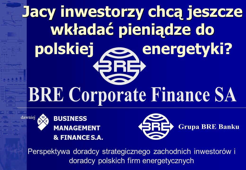 BUSINESS MANAGEMENT & FINANCE S.A. dawniej Jacy inwestorzy chcą jeszcze wkładać pieniądze do polskiejenergetyki? Perspektywa doradcy strategicznego za