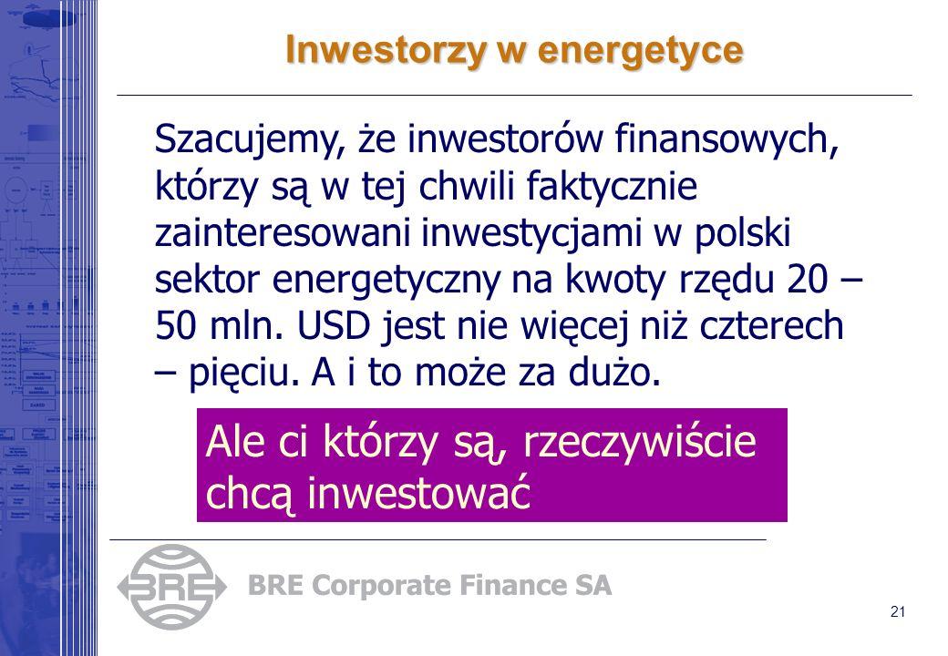 21 Inwestorzy w energetyce Szacujemy, że inwestorów finansowych, którzy są w tej chwili faktycznie zainteresowani inwestycjami w polski sektor energetyczny na kwoty rzędu 20 – 50 mln.