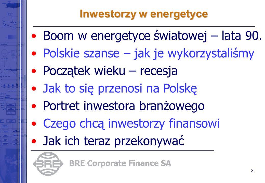 3 Inwestorzy w energetyce Boom w energetyce światowej – lata 90. Polskie szanse – jak je wykorzystaliśmy Początek wieku – recesja Jak to się przenosi