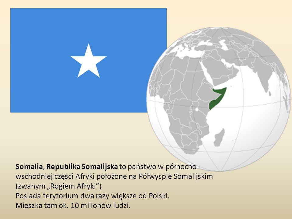 Somalia, Republika Somalijska to państwo w północno- wschodniej części Afryki położone na Półwyspie Somalijskim (zwanym Rogiem Afryki) Posiada terytorium dwa razy większe od Polski.