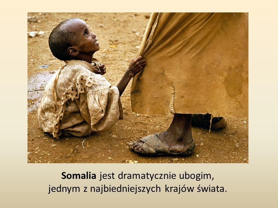 Somalia jest dramatycznie ubogim, jednym z najbiedniejszych krajów świata.