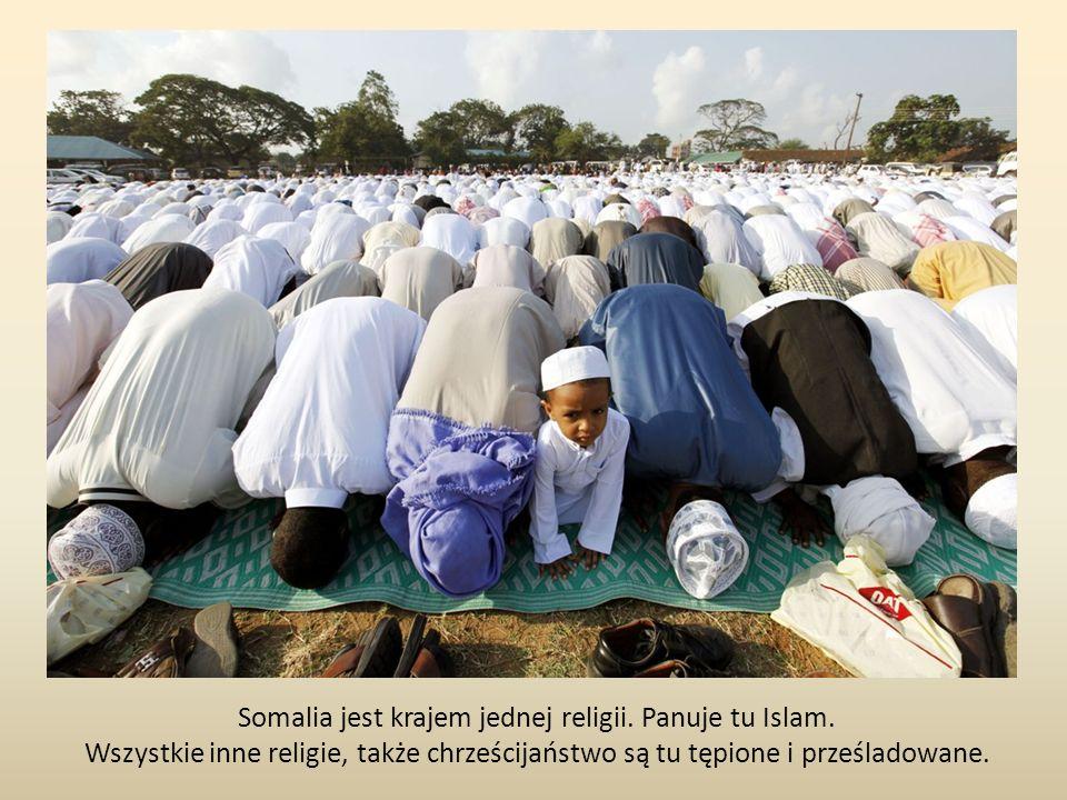 Somalia jest krajem jednej religii. Panuje tu Islam. Wszystkie inne religie, także chrześcijaństwo są tu tępione i prześladowane.