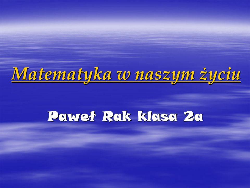 Matematyka w naszym życiu Paweł Rak klasa 2a Początki