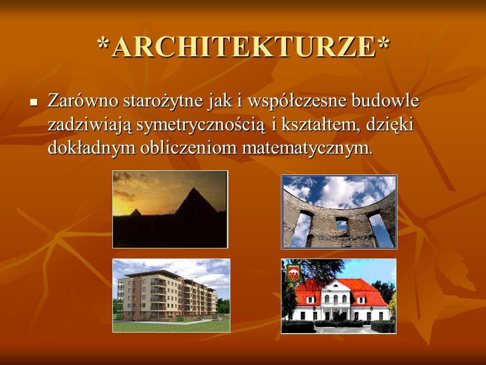 *ARCHITEKTURZE* Zarówno starożytne jak i współczesne budowle zadziwiają symetrycznością i kształtem, dzięki dokładnym obliczeniom matematycznym.