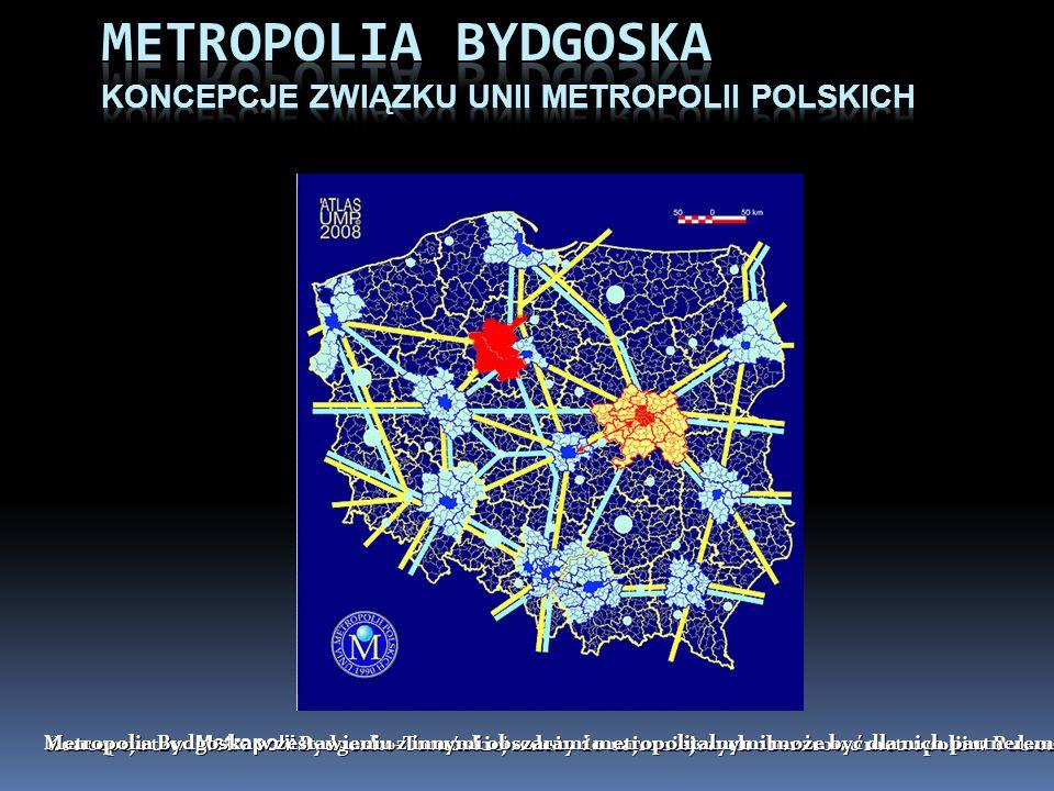 Koncepcja tzw. Metropolii Bydgosko-Toruńskiej należy do najmniejszych obszarowo metropolii w Polsce Metropolia Bydgoska w zestawieniu z innymi obszara