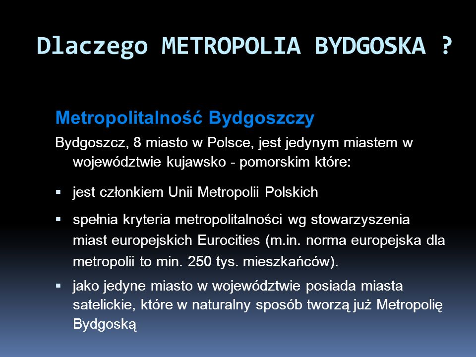 Metropolitalność Bydgoszczy Bydgoszcz, 8 miasto w Polsce, jest jedynym miastem w województwie kujawsko - pomorskim które: jest członkiem Unii Metropol