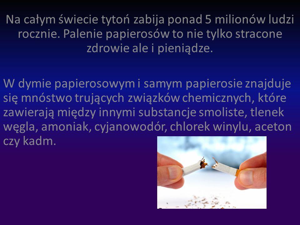 Na całym świecie tytoń zabija ponad 5 milionów ludzi rocznie.