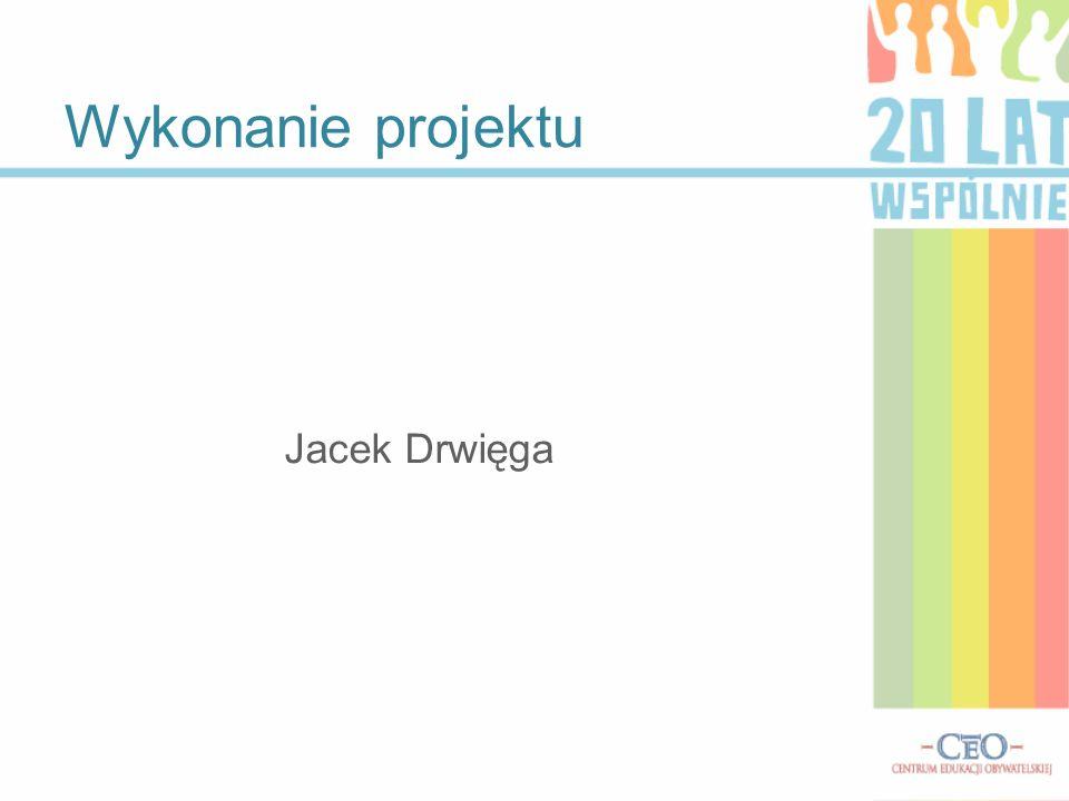 Jacek Drwięga Wykonanie projektu