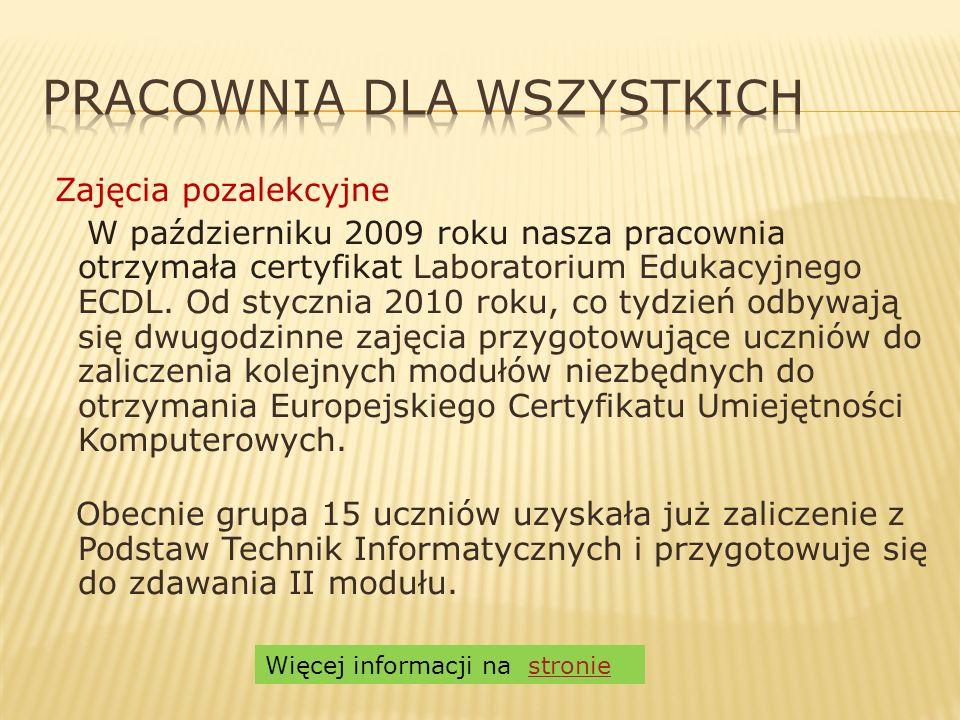 Zajęcia pozalekcyjne W październiku 2009 roku nasza pracownia otrzymała certyfikat Laboratorium Edukacyjnego ECDL. Od stycznia 2010 roku, co tydzień o