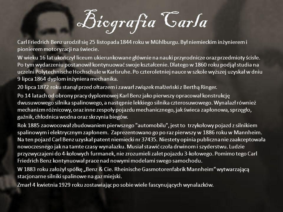 Biografia Carla Carl Friedrich Benz urodził się 25 listopada 1844 roku w Mühlburgu. Był niemieckim inżynierem i pionierem motoryzacji na świecie. W wi