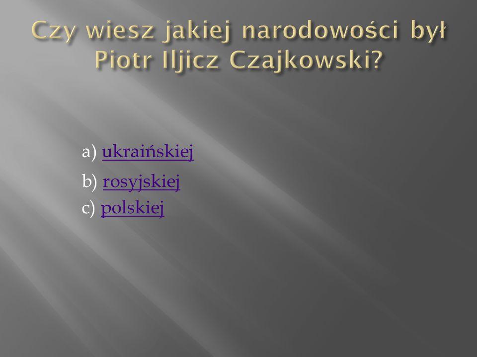 c) polskiejpolskiej a) ukraińskiejukraińskiej b) rosyjskiejrosyjskiej