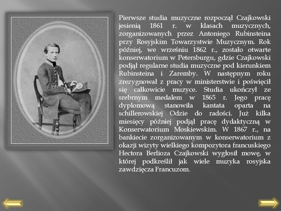 Pierwsze studia muzyczne rozpoczął Czajkowski jesienią 1861 r. w klasach muzycznych, zorganizowanych przez Antoniego Rubinsteina przy Rosyjskim Towarz