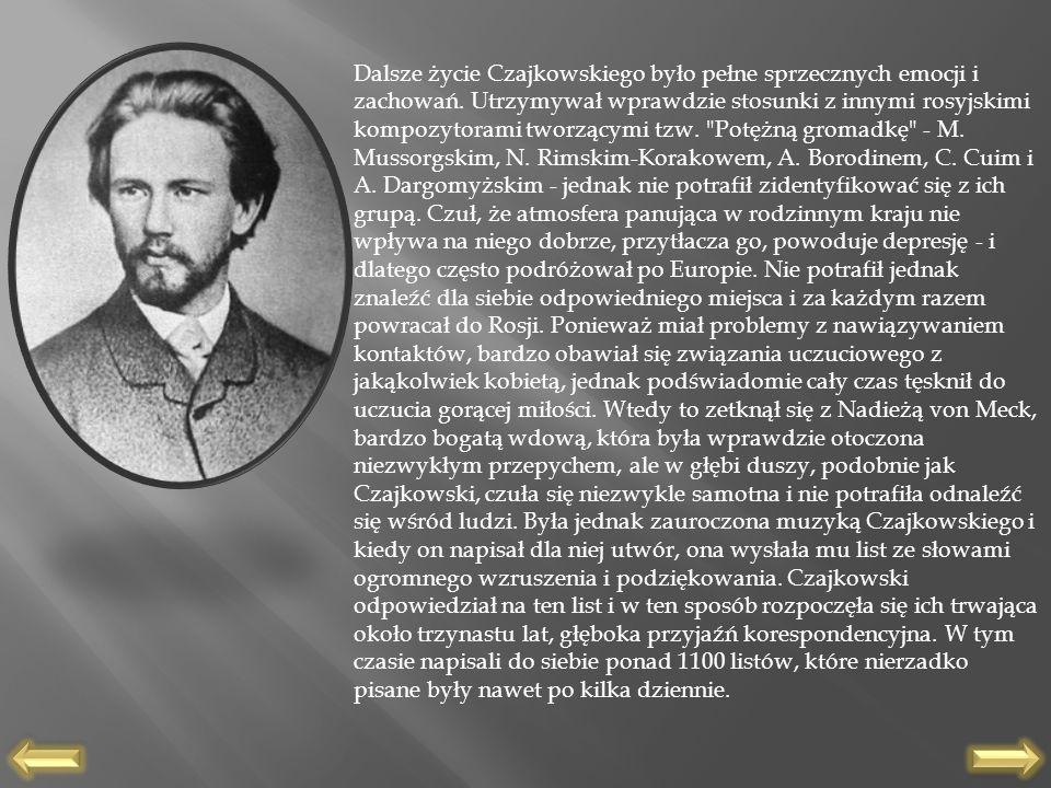 Dalsze życie Czajkowskiego było pełne sprzecznych emocji i zachowań. Utrzymywał wprawdzie stosunki z innymi rosyjskimi kompozytorami tworzącymi tzw.
