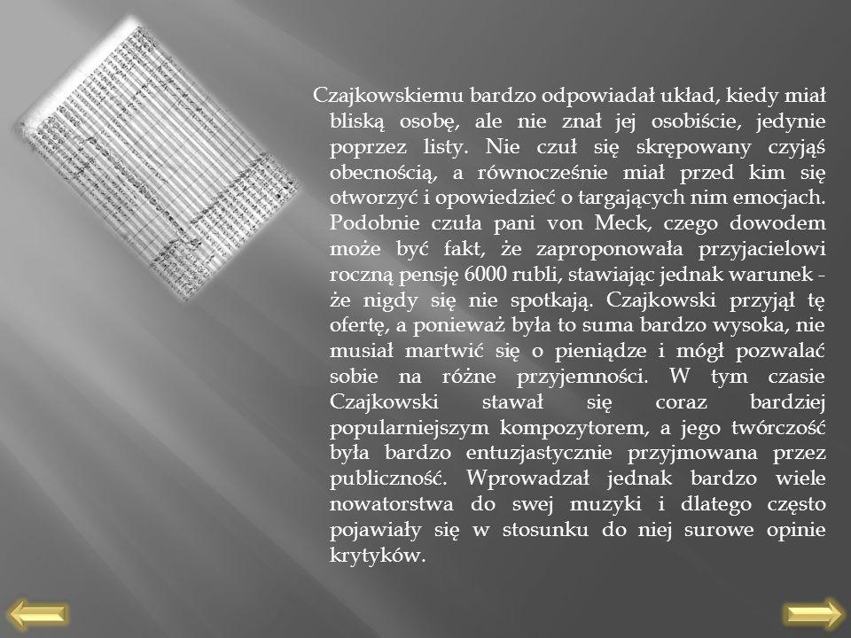 Czajkowskiemu bardzo odpowiadał układ, kiedy miał bliską osobę, ale nie znał jej osobiście, jedynie poprzez listy. Nie czuł się skrępowany czyjąś obec