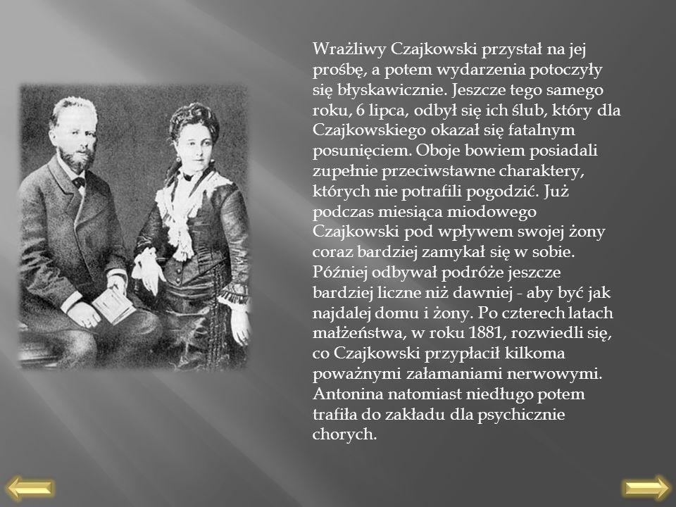 Wrażliwy Czajkowski przystał na jej prośbę, a potem wydarzenia potoczyły się błyskawicznie. Jeszcze tego samego roku, 6 lipca, odbył się ich ślub, któ