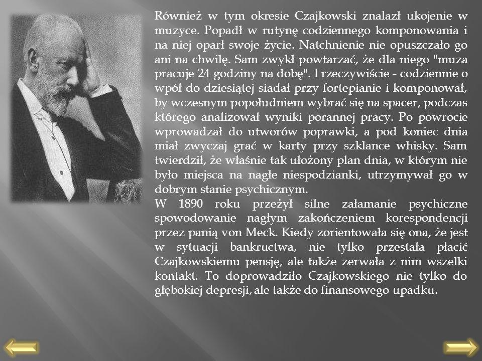 Również w tym okresie Czajkowski znalazł ukojenie w muzyce. Popadł w rutynę codziennego komponowania i na niej oparł swoje życie. Natchnienie nie opus