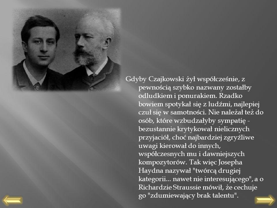 Gdyby Czajkowski żył współcześnie, z pewnością szybko nazwany zostałby odludkiem i ponurakiem. Rzadko bowiem spotykał się z ludźmi, najlepiej czuł się