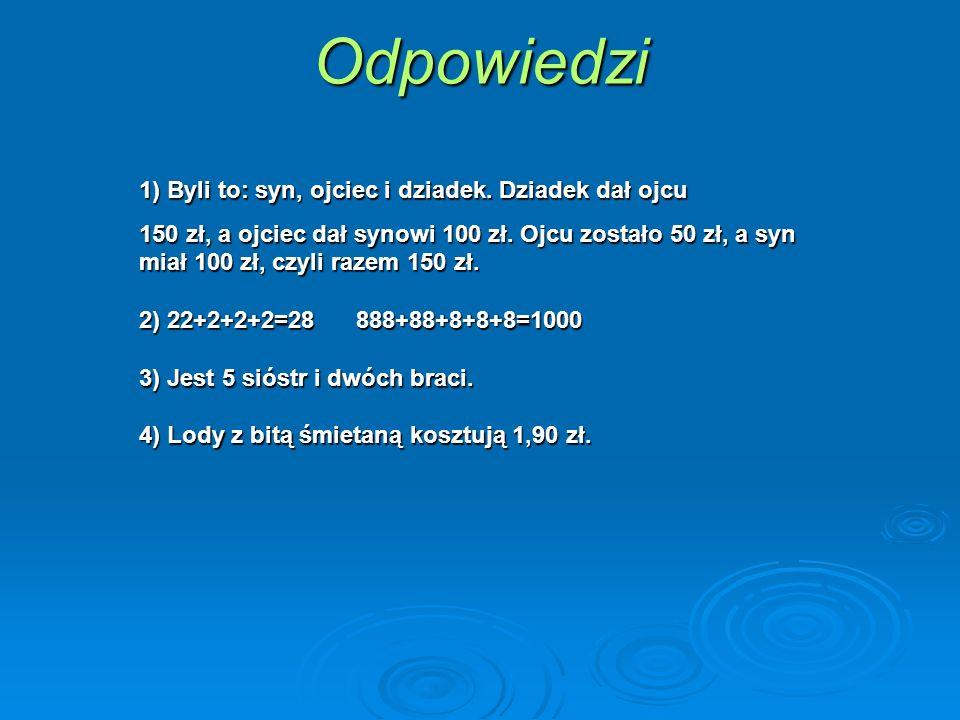 1) Byli to: syn, ojciec i dziadek.Dziadek dał ojcu 150 zł, a ojciec dał synowi 100 zł.
