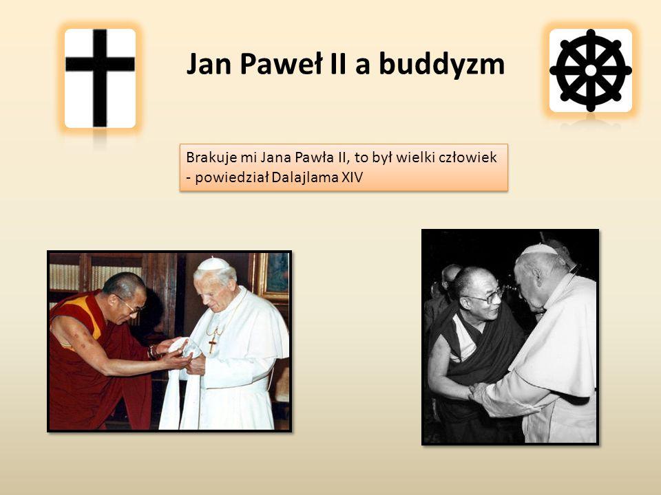 Jan Paweł II a buddyzm Brakuje mi Jana Pawła II, to był wielki człowiek - powiedział Dalajlama XIV