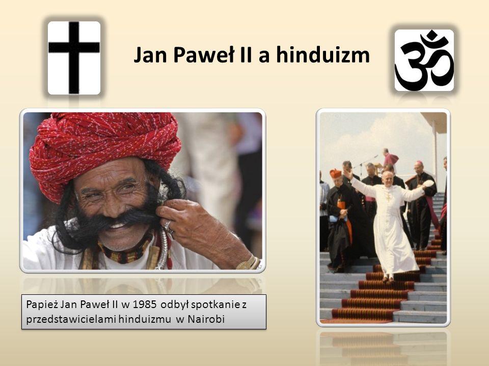 Jan Paweł II a hinduizm Papież Jan Paweł II w 1985 odbył spotkanie z przedstawicielami hinduizmu w Nairobi