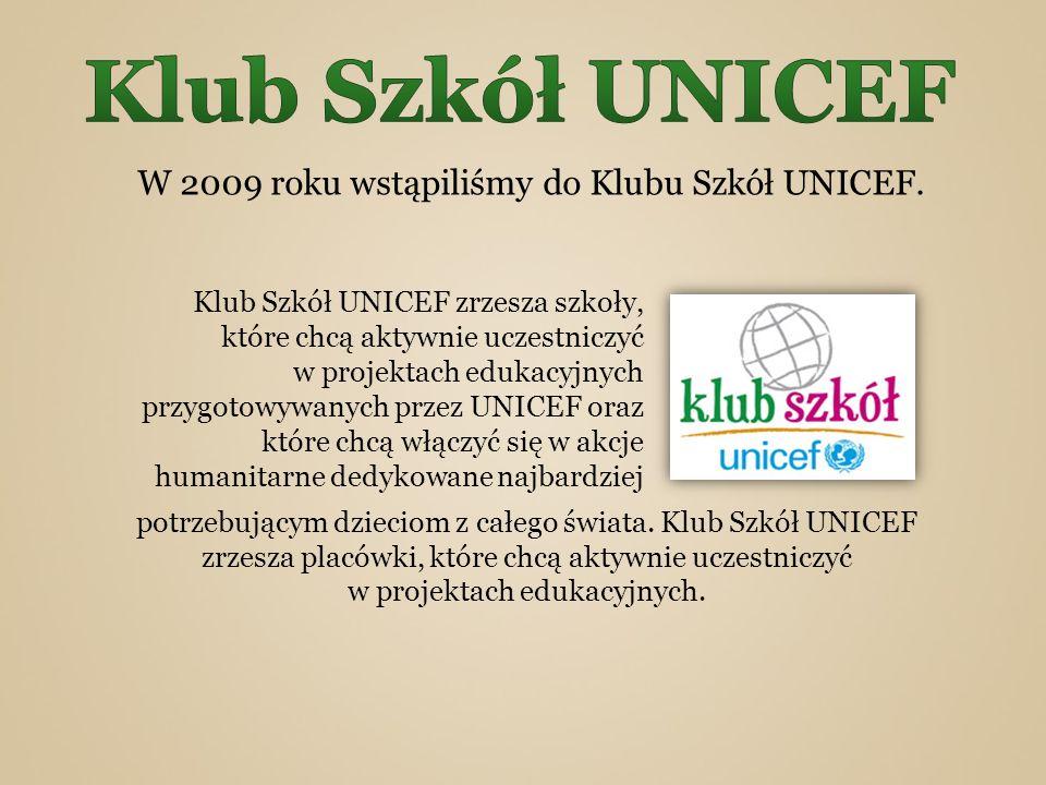 W 2009 roku wstąpiliśmy do Klubu Szkół UNICEF. potrzebującym dzieciom z całego świata. Klub Szkół UNICEF zrzesza placówki, które chcą aktywnie uczestn