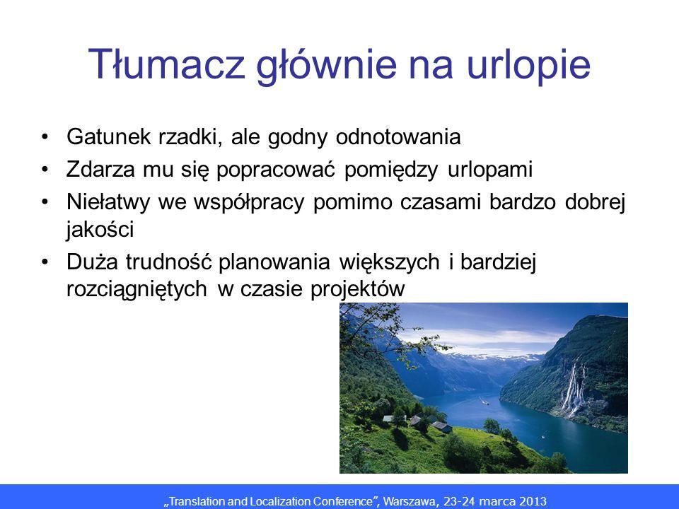 Translation and Localization Conference, Warszawa, 2 3 -2 4 marca 201 3 Tłumacz głównie na urlopie Gatunek rzadki, ale godny odnotowania Zdarza mu się