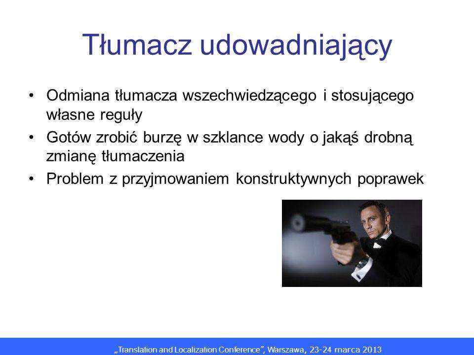 Translation and Localization Conference, Warszawa, 2 3 -2 4 marca 201 3 Tłumacz udowadniający Odmiana tłumacza wszechwiedzącego i stosującego własne r