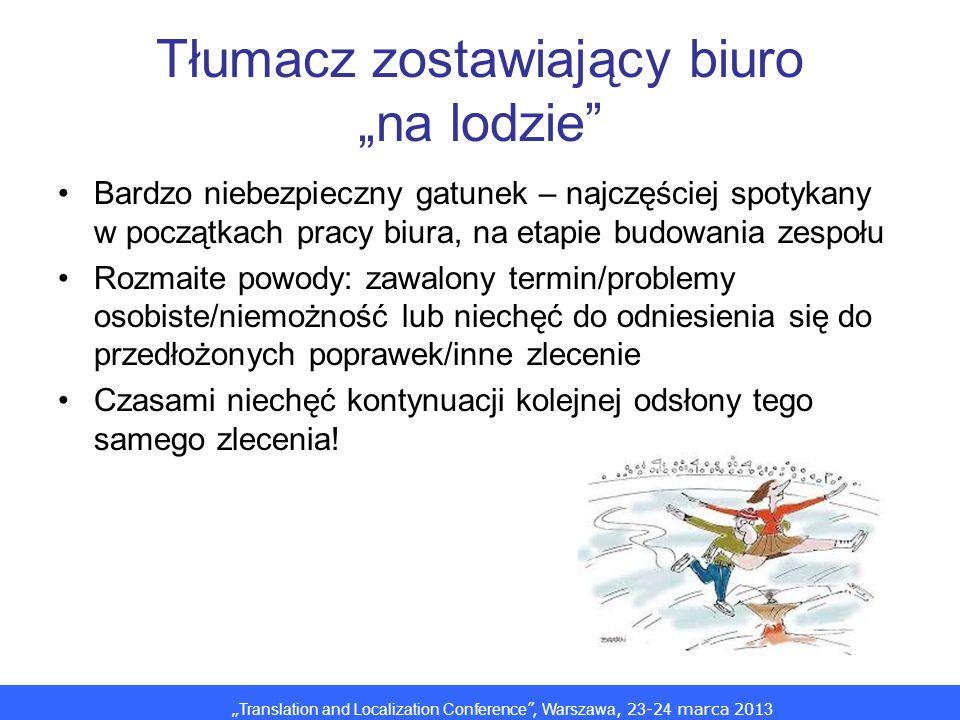 Translation and Localization Conference, Warszawa, 2 3 -2 4 marca 201 3 Tłumacz zostawiający biuro na lodzie Bardzo niebezpieczny gatunek – najczęście