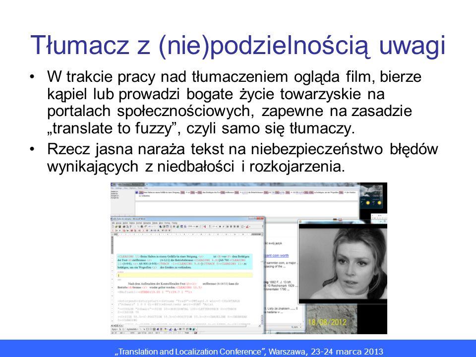 Translation and Localization Conference, Warszawa, 2 3 -2 4 marca 201 3 Tłumacz z (nie)podzielnością uwagi W trakcie pracy nad tłumaczeniem ogląda fil