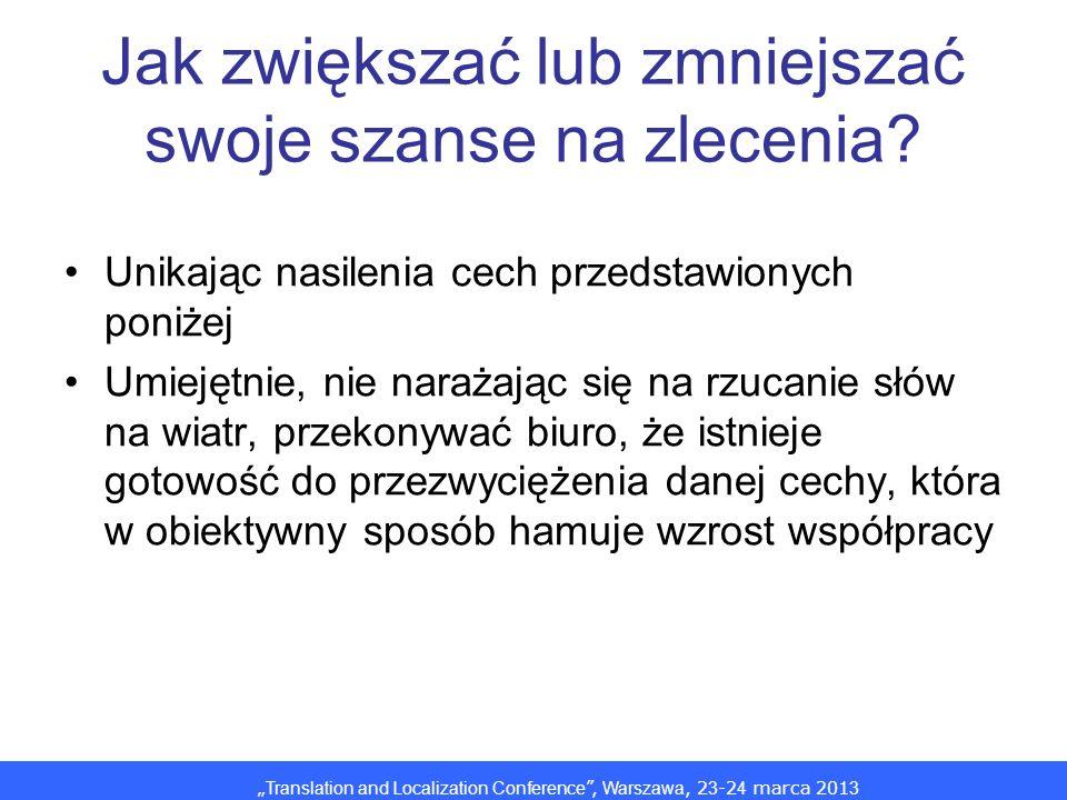 Translation and Localization Conference, Warszawa, 2 3 -2 4 marca 201 3 Jak zwiększać lub zmniejszać swoje szanse na zlecenia? Unikając nasilenia cech