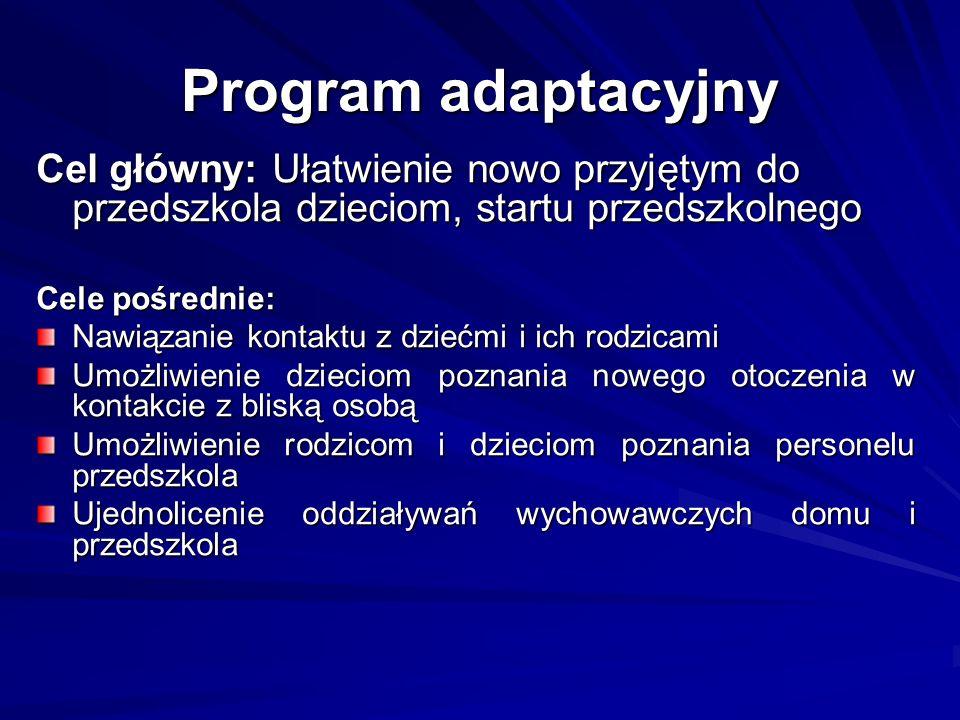 Program adaptacyjny Cel główny: Ułatwienie nowo przyjętym do przedszkola dzieciom, startu przedszkolnego Cele pośrednie: Nawiązanie kontaktu z dziećmi