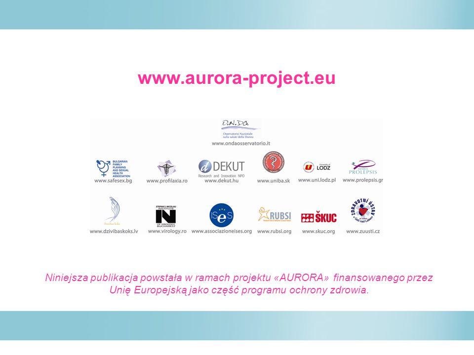 www.aurora-project.eu Niniejsza publikacja powstała w ramach projektu «AURORA» finansowanego przez Unię Europejską jako część programu ochrony zdrowia.