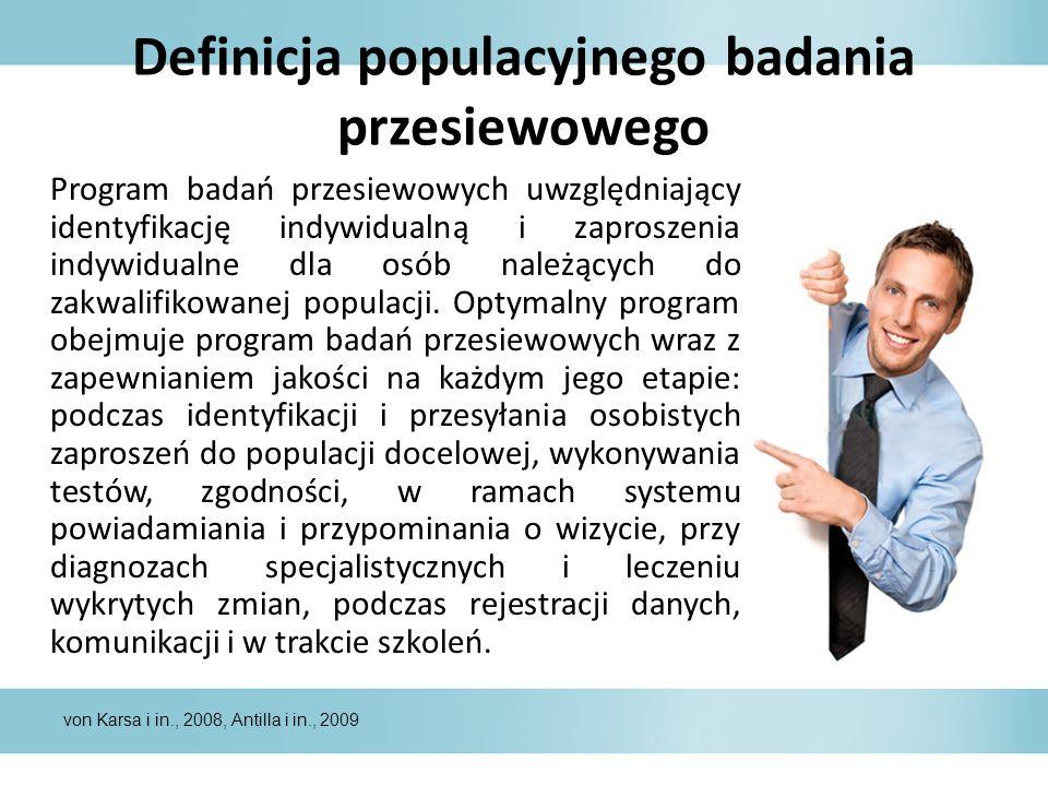 Definicja populacyjnego badania przesiewowego Program badań przesiewowych uwzględniający identyfikację indywidualną i zaproszenia indywidualne dla osób należących do zakwalifikowanej populacji.