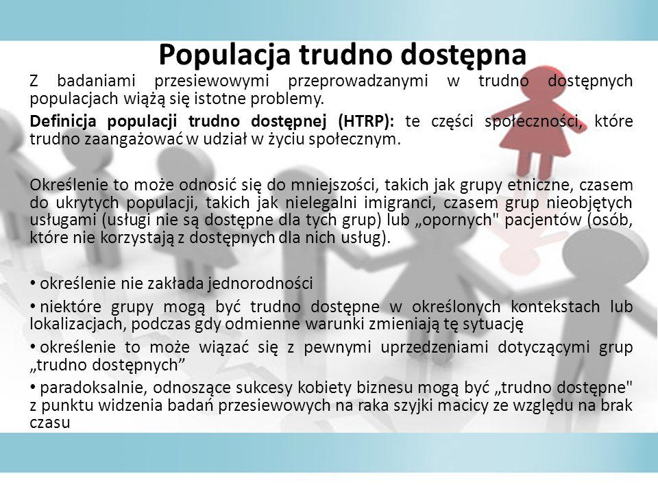 Populacja trudno dostępna Z badaniami przesiewowymi przeprowadzanymi w trudno dostępnych populacjach wiążą się istotne problemy.