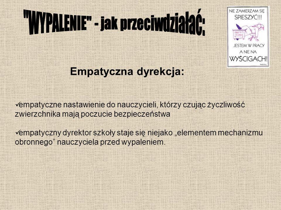 Empatyczna dyrekcja: empatyczne nastawienie do nauczycieli, którzy czując życzliwość zwierzchnika mają poczucie bezpieczeństwa empatyczny dyrektor szk