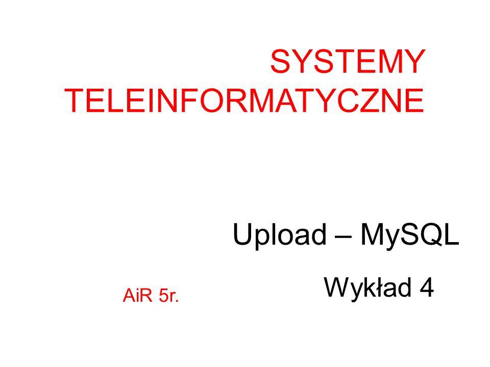 Upload – MySQL SYSTEMY TELEINFORMATYCZNE Wykład 4 AiR 5r.