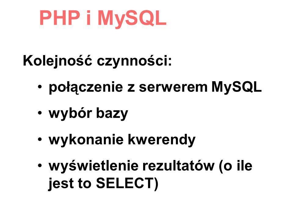 PHP i MySQL Kolejność czynności: połączenie z serwerem MySQL wybór bazy wykonanie kwerendy wyświetlenie rezultatów (o ile jest to SELECT)