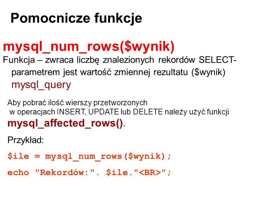 mysql_num_rows($wynik) Funkcja – zwraca liczbę znalezionych rekordów SELECT- parametrem jest wartość zmiennej rezultatu ($wynik) mysql_query Przykład: